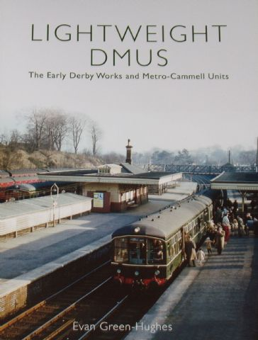 Lightweight DMU's - The Early Derby Works and Metro-Cammell Units, by Evan Green Hughes